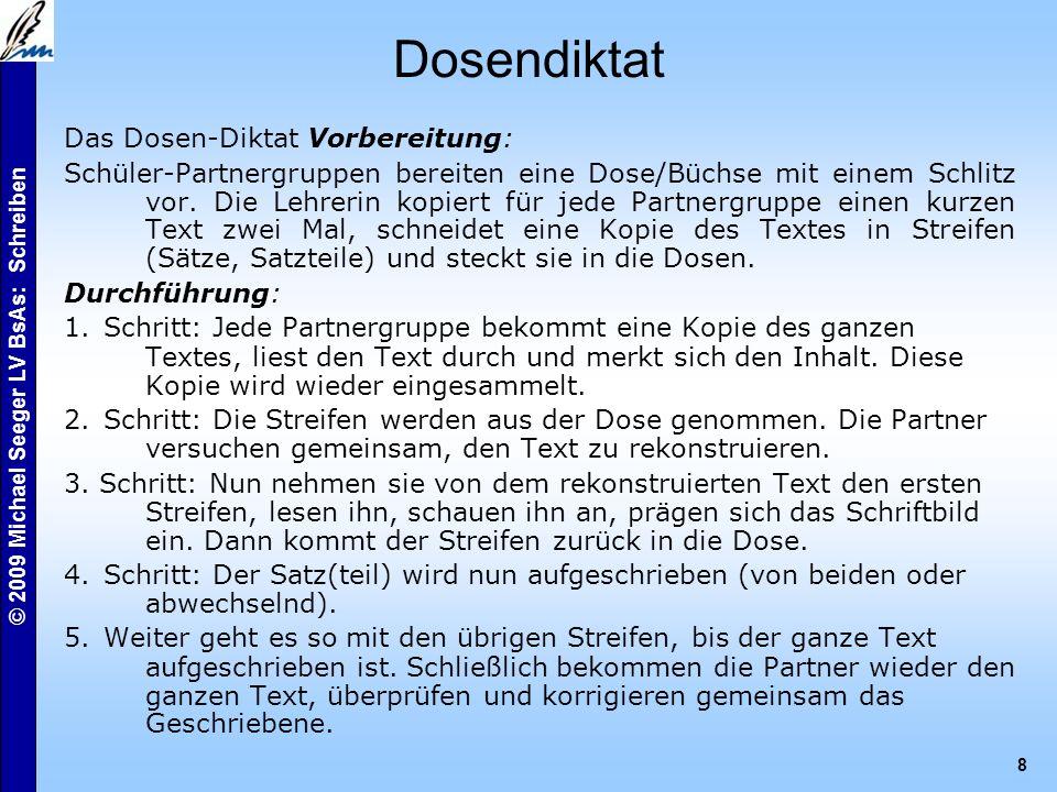 © 2009 Michael Seeger LV BsAs: Schreiben 8 Das Dosen-Diktat Vorbereitung: Schüler-Partnergruppen bereiten eine Dose/Büchse mit einem Schlitz vor.