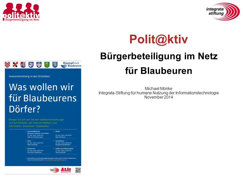 Polit@ktiv Bürgerbeteiligung im Netz für Blaubeuren Michael Mörike Integrata-Stiftung für humane Nutzung der Informationstechnologie November 2014