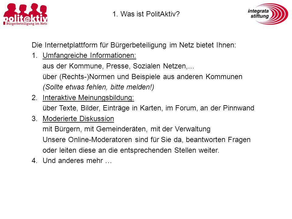 1. Was ist PolitAktiv? Die Internetplattform für Bürgerbeteiligung im Netz bietet Ihnen: 1.Umfangreiche Informationen: aus der Kommune, Presse, Sozial