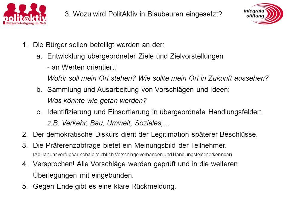 3. Wozu wird PolitAktiv in Blaubeuren eingesetzt? 1.Die Bürger sollen beteiligt werden an der: a.Entwicklung übergeordneter Ziele und Zielvorstellunge