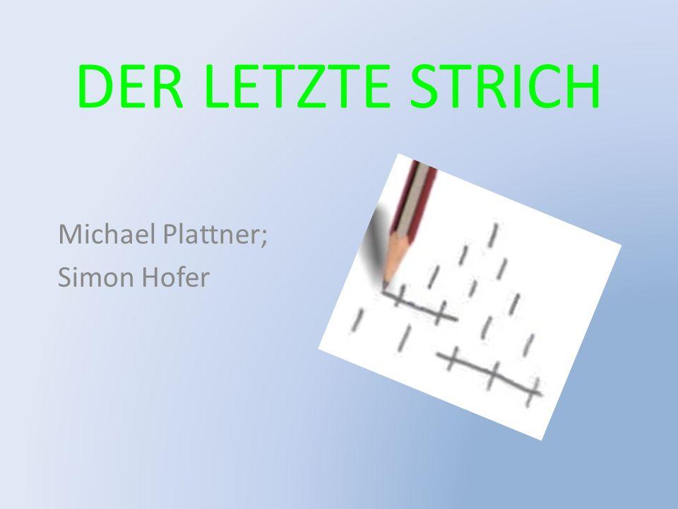 DER LETZTE STRICH Michael Plattner; Simon Hofer