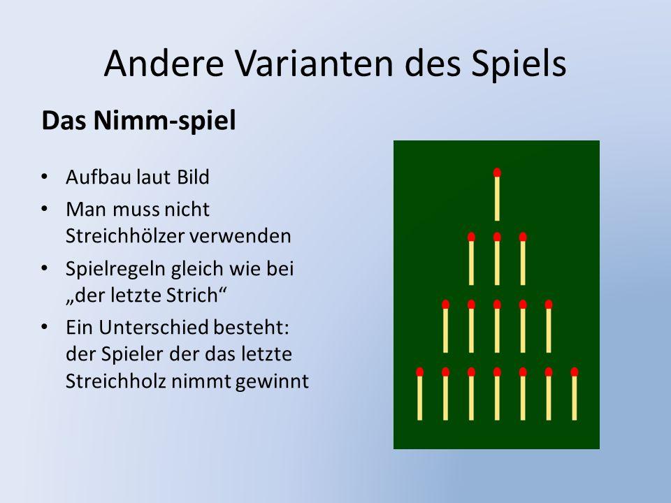 """Andere Varianten des Spiels Das Nimm-spiel Aufbau laut Bild Man muss nicht Streichhölzer verwenden Spielregeln gleich wie bei """"der letzte Strich Ein Unterschied besteht: der Spieler der das letzte Streichholz nimmt gewinnt"""