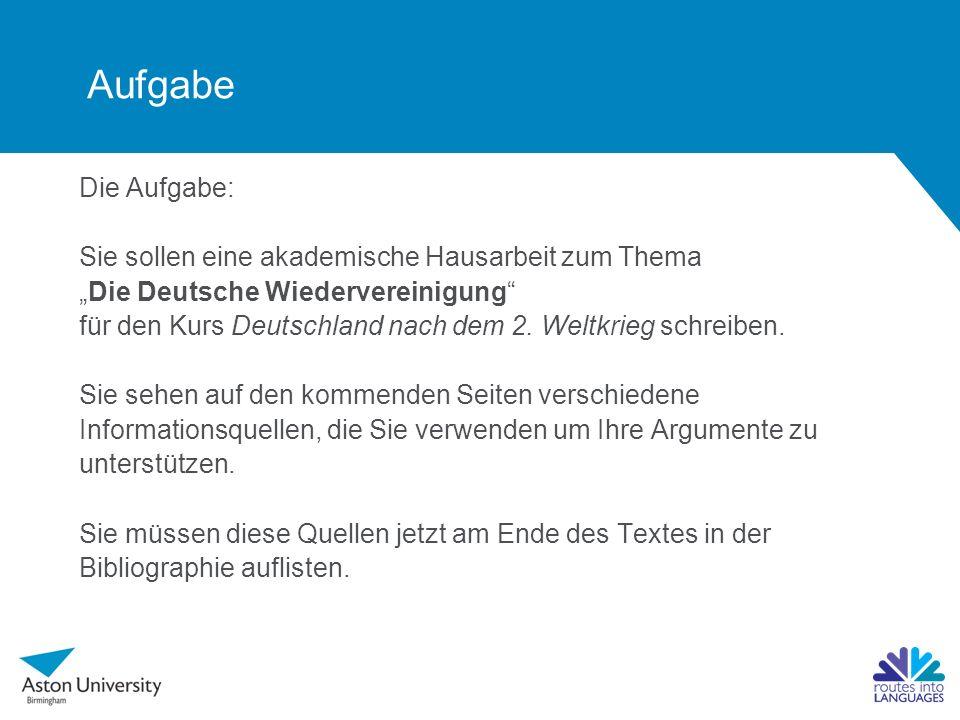 """Aufgabe Die Aufgabe: Sie sollen eine akademische Hausarbeit zum Thema """"Die Deutsche Wiedervereinigung für den Kurs Deutschland nach dem 2."""