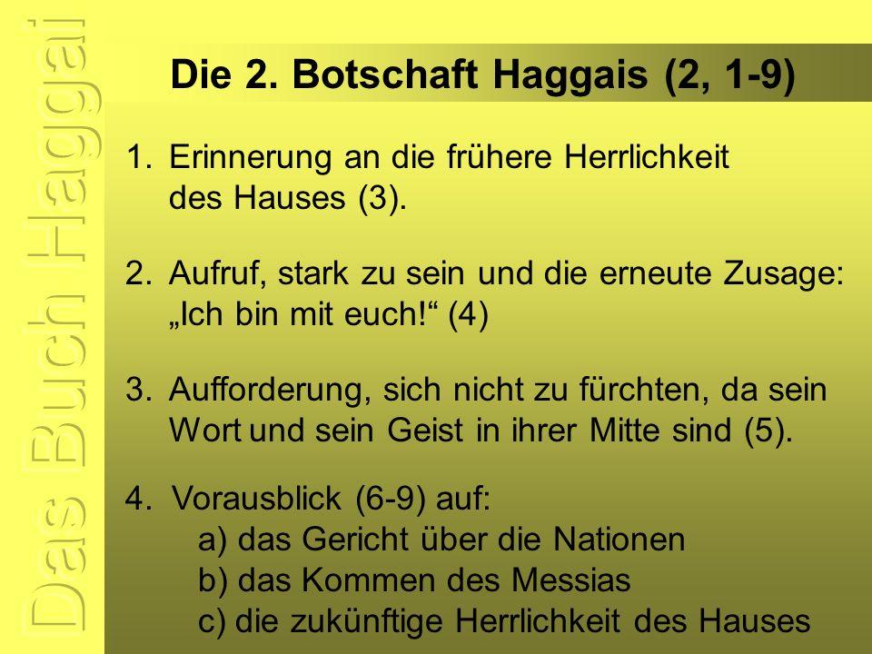 """Die 2. Botschaft Haggais (2, 1-9) 1.Erinnerung an die frühere Herrlichkeit des Hauses (3). 2.Aufruf, stark zu sein und die erneute Zusage: """"Ich bin mi"""