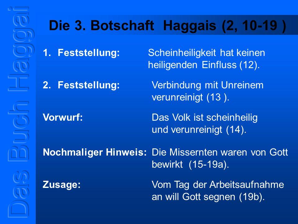 Die 3. Botschaft Haggais (2, 10-19 ) 1.Feststellung: Scheinheiligkeit hat keinen heiligenden Einfluss (12). 2.Feststellung: Verbindung mit Unreinem ve