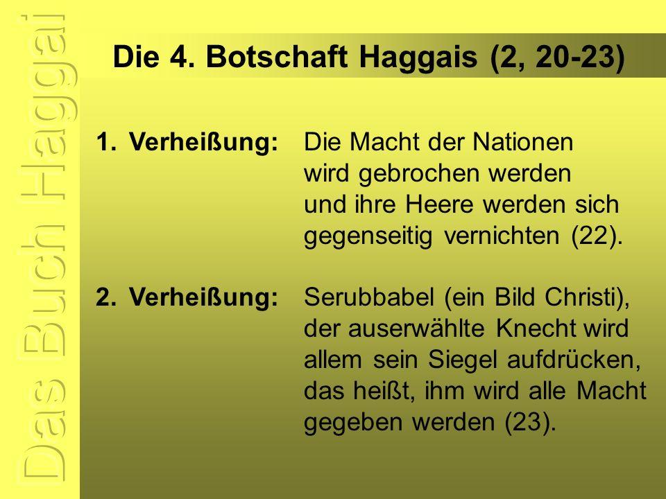 Die 4. Botschaft Haggais (2, 20-23) 1.Verheißung:Die Macht der Nationen wird gebrochen werden und ihre Heere werden sich gegenseitig vernichten (22).