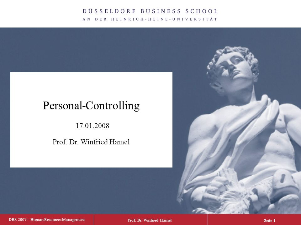 Prof. Dr. Winfried Hamel DBS 2007 – Human Resources Management Seite 1 Human Resources Management Personal-Controlling 17.01.2008 Prof. Dr. Winfried H