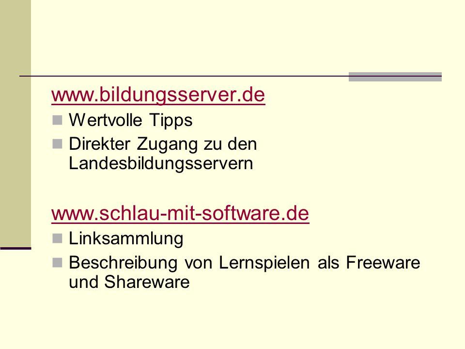 www.bildungsserver.de Wertvolle Tipps Direkter Zugang zu den Landesbildungsservern www.schlau-mit-software.de Linksammlung Beschreibung von Lernspielen als Freeware und Shareware