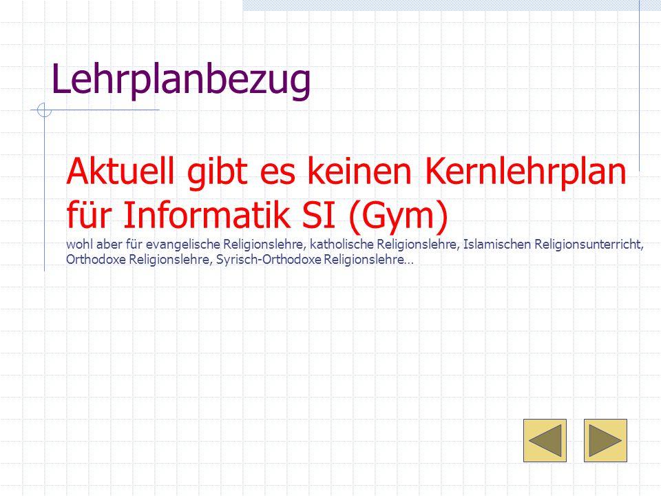 Lehrplanbezug Aktuell gibt es keinen Kernlehrplan für Informatik SI (Gym) wohl aber für evangelische Religionslehre, katholische Religionslehre, Islam