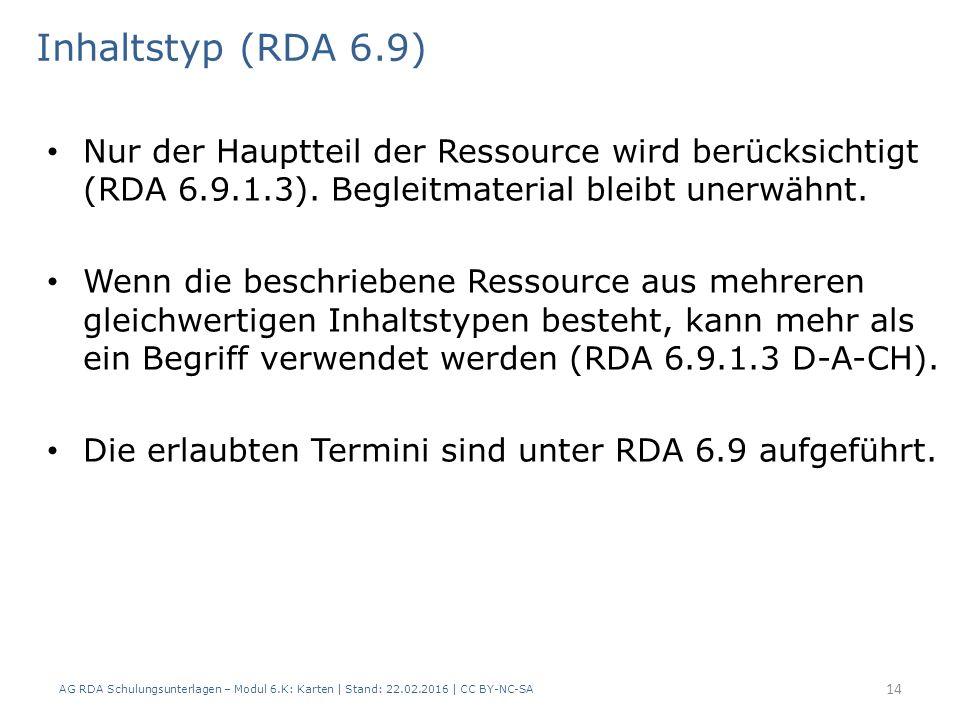 AG RDA Schulungsunterlagen – Modul 6.K: Karten | Stand: 22.02.2016 | CC BY-NC-SA 14 Inhaltstyp (RDA 6.9) Nur der Hauptteil der Ressource wird berücksi