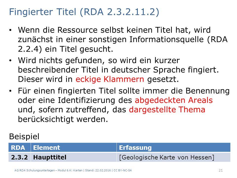 AG RDA Schulungsunterlagen – Modul 6.K: Karten | Stand: 22.02.2016 | CC BY-NC-SA 21 Wenn die Ressource selbst keinen Titel hat, wird zunächst in einer