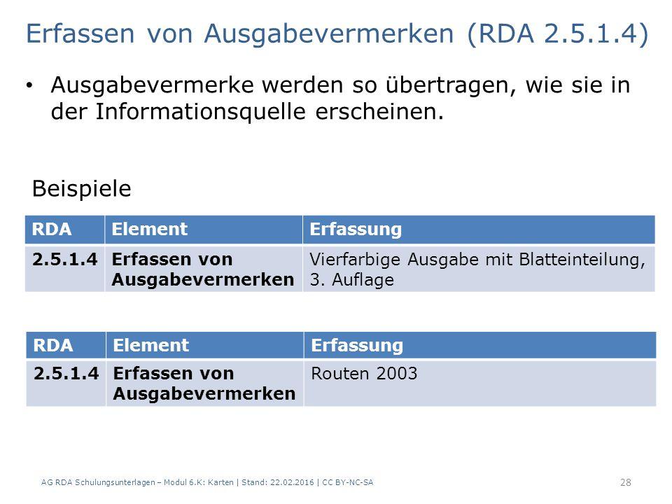 AG RDA Schulungsunterlagen – Modul 6.K: Karten | Stand: 22.02.2016 | CC BY-NC-SA 28 Ausgabevermerke werden so übertragen, wie sie in der Informationsq