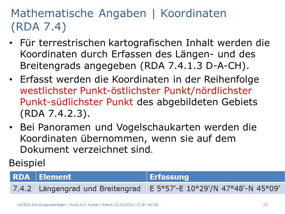 AG RDA Schulungsunterlagen – Modul 6.K: Karten | Stand: 22.02.2016 | CC BY-NC-SA 29 Für terrestrischen kartografischen Inhalt werden die Koordinaten d