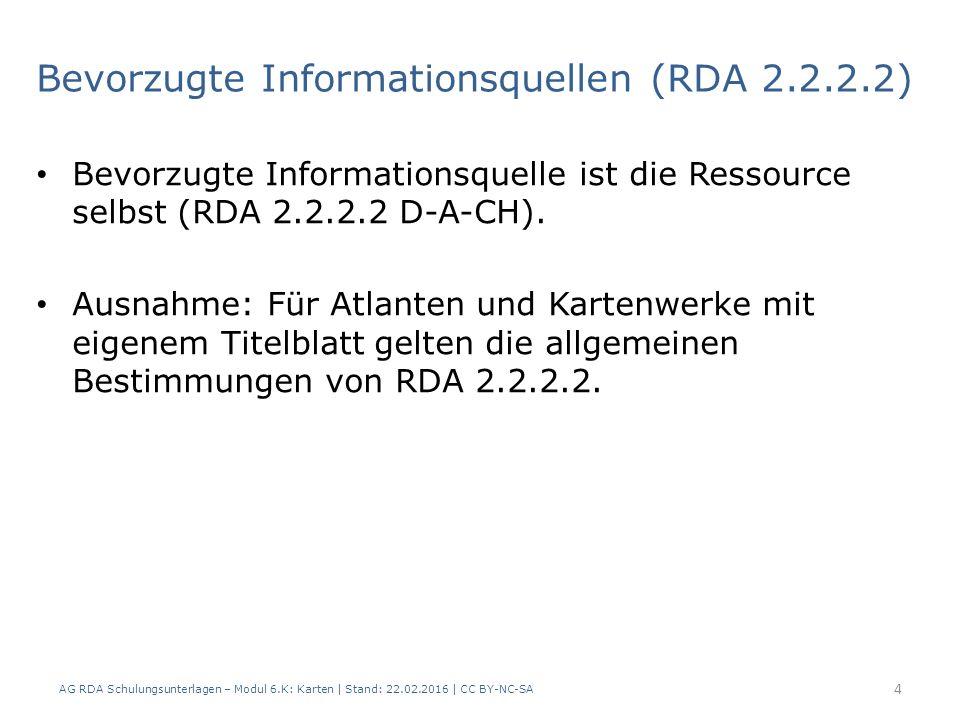 Bevorzugte Informationsquellen (RDA 2.2.2.2) Bevorzugte Informationsquelle ist die Ressource selbst (RDA 2.2.2.2 D-A-CH). Ausnahme: Für Atlanten und K