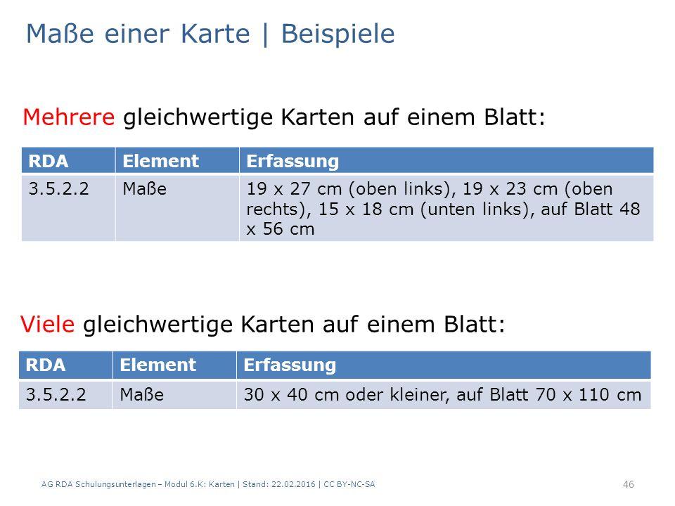 AG RDA Schulungsunterlagen – Modul 6.K: Karten | Stand: 22.02.2016 | CC BY-NC-SA 46 Maße einer Karte | Beispiele RDAElementErfassung 3.5.2.2Maße19 x 2