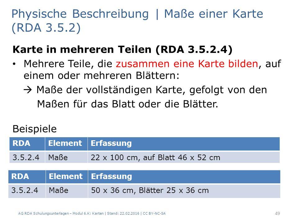 AG RDA Schulungsunterlagen – Modul 6.K: Karten | Stand: 22.02.2016 | CC BY-NC-SA 49 Physische Beschreibung | Maße einer Karte (RDA 3.5.2) Karte in meh