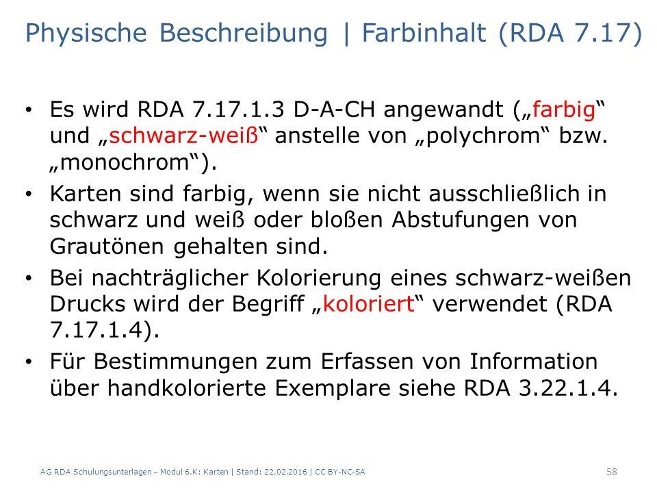 AG RDA Schulungsunterlagen – Modul 6.K: Karten | Stand: 22.02.2016 | CC BY-NC-SA 58 Physische Beschreibung | Farbinhalt (RDA 7.17) Es wird RDA 7.17.1.