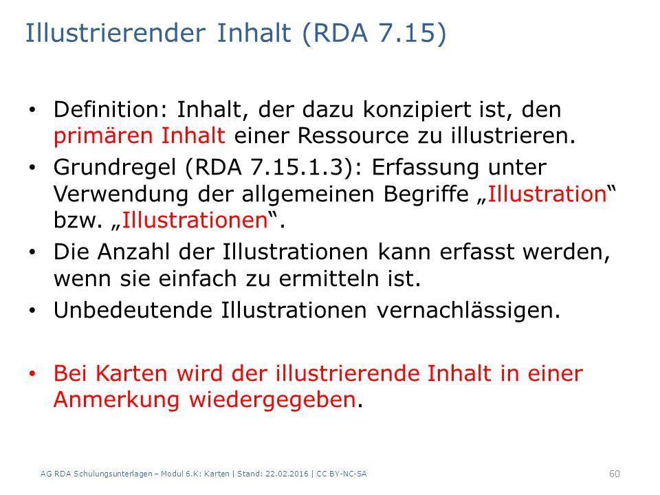 AG RDA Schulungsunterlagen – Modul 6.K: Karten | Stand: 22.02.2016 | CC BY-NC-SA 60 Illustrierender Inhalt (RDA 7.15) Definition: Inhalt, der dazu kon