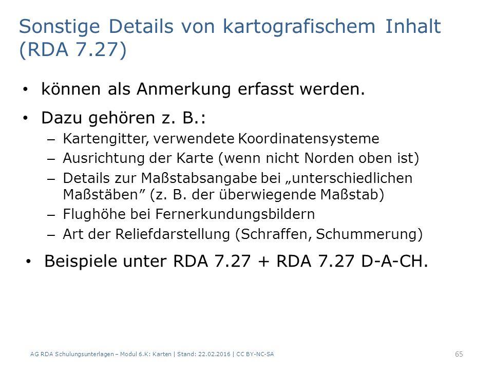 AG RDA Schulungsunterlagen – Modul 6.K: Karten | Stand: 22.02.2016 | CC BY-NC-SA 65 Sonstige Details von kartografischem Inhalt (RDA 7.27) können als