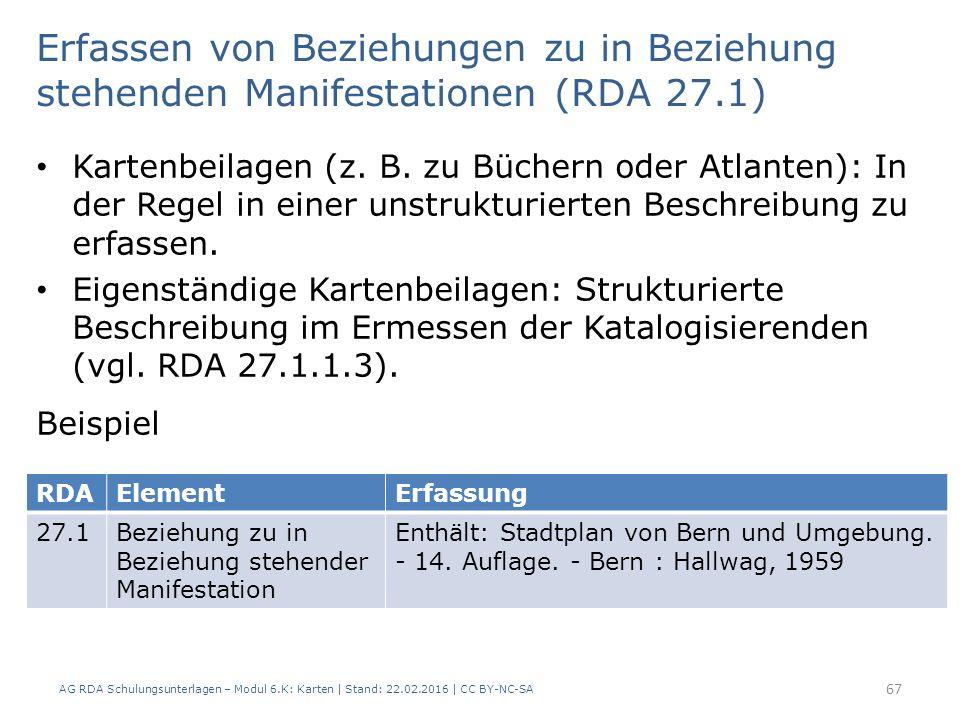 AG RDA Schulungsunterlagen – Modul 6.K: Karten | Stand: 22.02.2016 | CC BY-NC-SA 67 Kartenbeilagen (z. B. zu Büchern oder Atlanten): In der Regel in e
