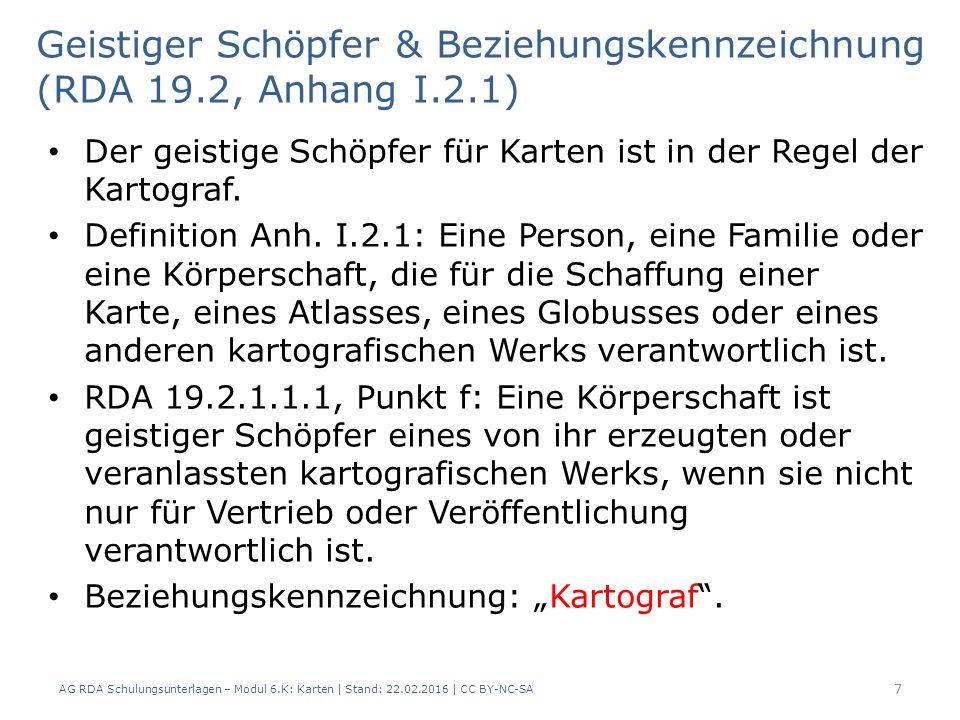 Geistiger Schöpfer & Beziehungskennzeichnung (RDA 19.2, Anhang I.2.1) AG RDA Schulungsunterlagen – Modul 6.K: Karten | Stand: 22.02.2016 | CC BY-NC-SA