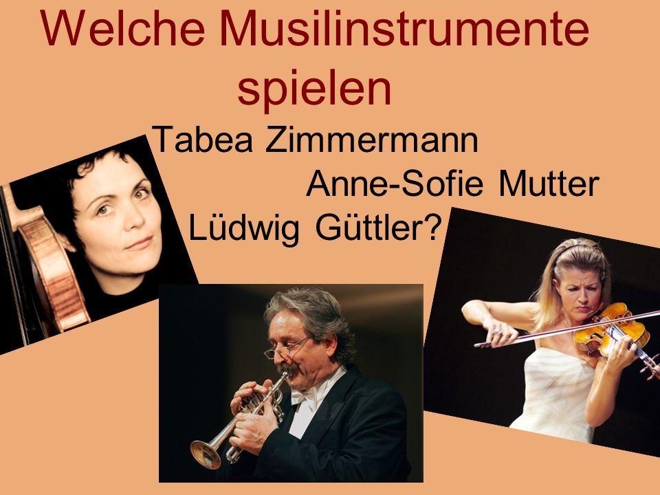 Welche Musilinstrumente spielen Tabea Zimmermann Anne-Sofie Mutter Lüdwig Güttler