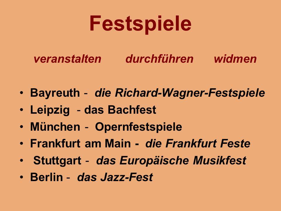 Festspiele veranstalten durchführen widmen Bayreuth - die Richard-Wagner-Festspiele Leipzig - das Bachfest München - Opernfestspiele Frankfurt am Main - die Frankfurt Feste Stuttgart - das Europäische Musikfest Berlin - das Jazz-Fest