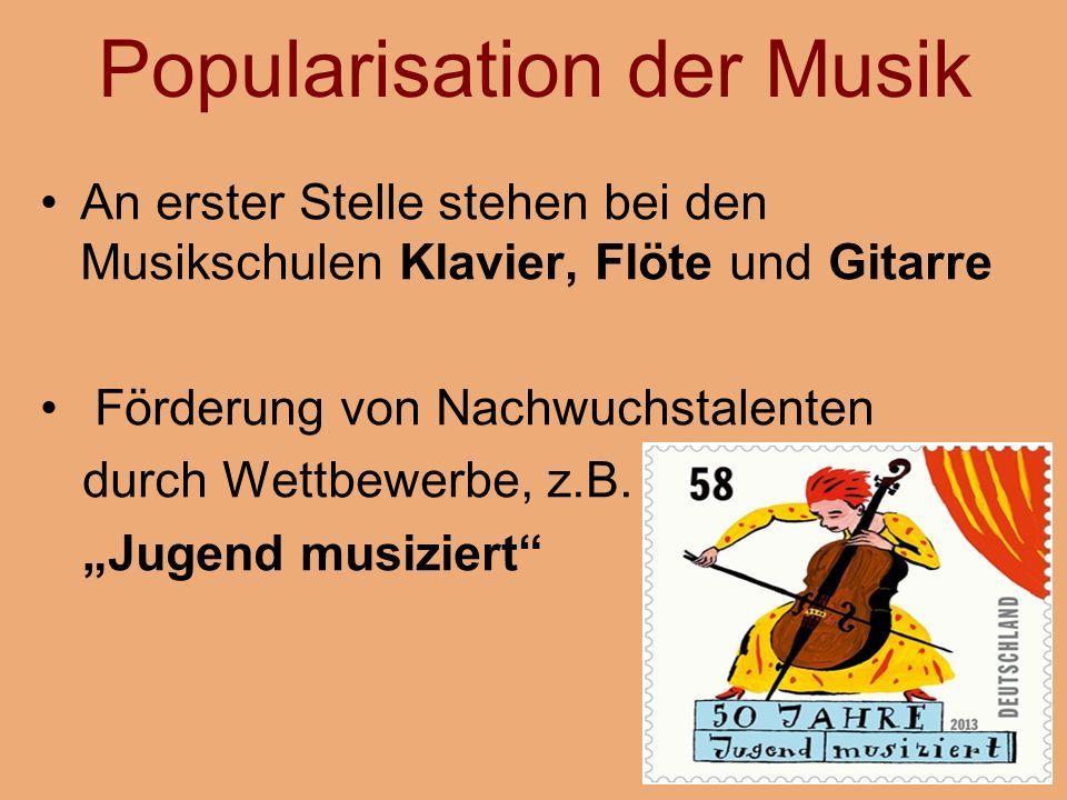 Popularisation der Musik An erster Stelle stehen bei den Musikschulen Klavier, Flöte und Gitarre Förderung von Nachwuchstalenten durch Wettbewerbe, z.B.