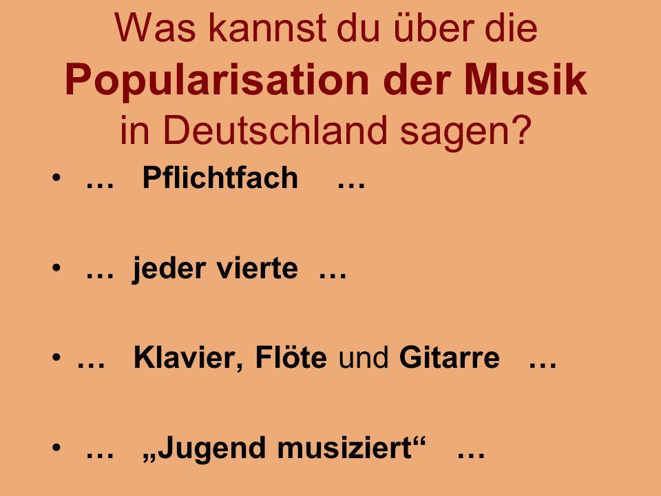 Was kannst du über die Popularisation der Musik in Deutschland sagen.