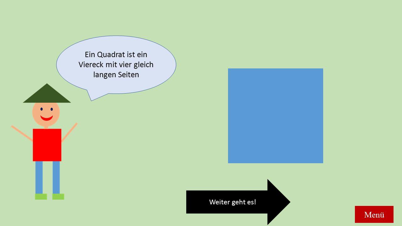 Ein Quadrat ist ein Viereck mit vier gleich langen Seiten Weiter geht es! Menü