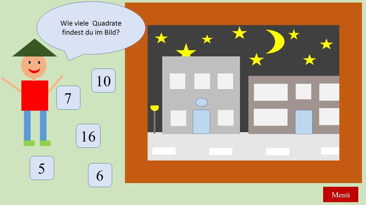 Wie viele Quadrate findest du im Bild? 7 16 10 5 6 Menü