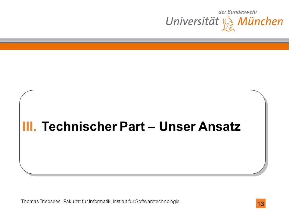 13 Thomas Triebsees, Fakultät für Informatik, Institut für Softwaretechnologie III.Technischer Part – Unser Ansatz