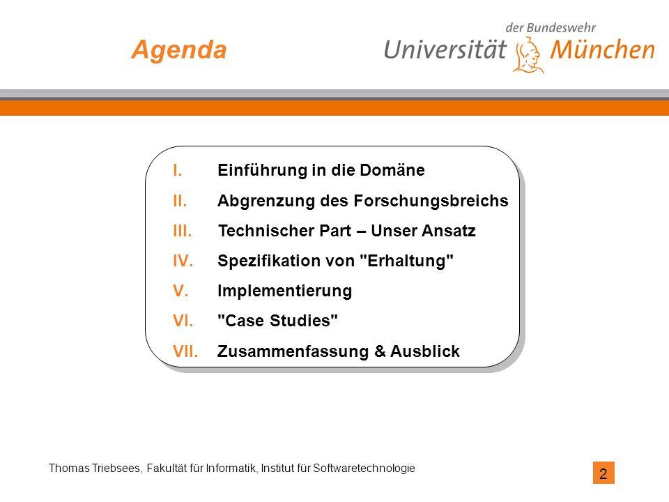 2 Thomas Triebsees, Fakultät für Informatik, Institut für Softwaretechnologie Agenda I.Einführung in die Domäne II.Abgrenzung des Forschungsbreichs II