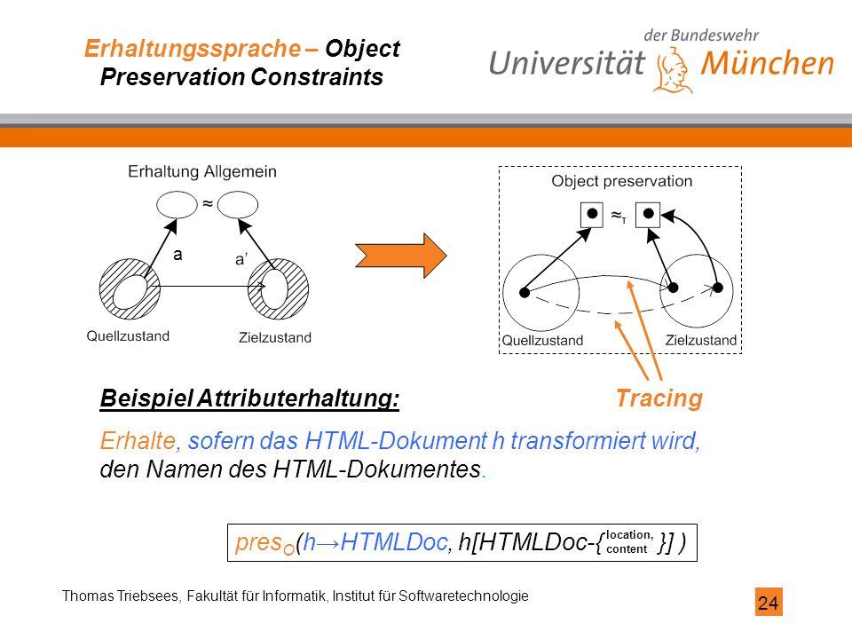 24 Thomas Triebsees, Fakultät für Informatik, Institut für Softwaretechnologie Beispiel Attributerhaltung: Erhalte, sofern das HTML-Dokument h transfo