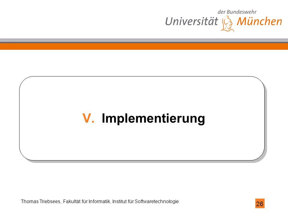 26 Thomas Triebsees, Fakultät für Informatik, Institut für Softwaretechnologie V.Implementierung