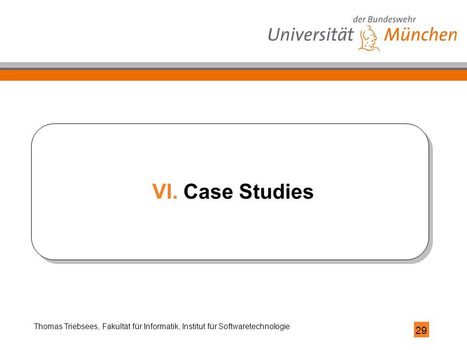 29 Thomas Triebsees, Fakultät für Informatik, Institut für Softwaretechnologie VI.Case Studies