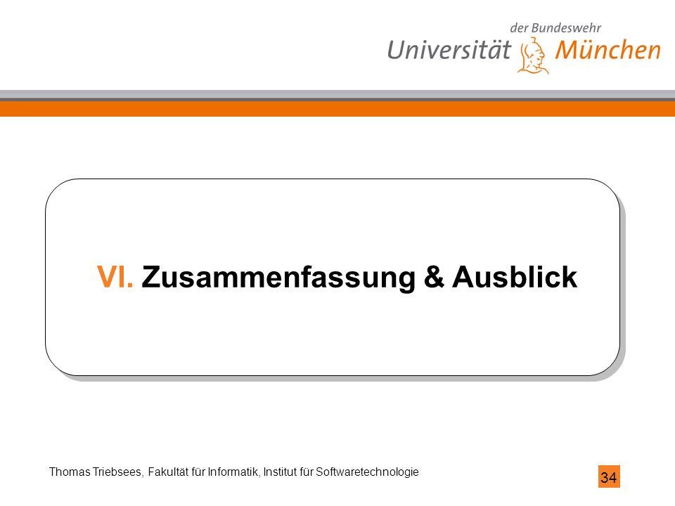 34 Thomas Triebsees, Fakultät für Informatik, Institut für Softwaretechnologie VI.Zusammenfassung & Ausblick