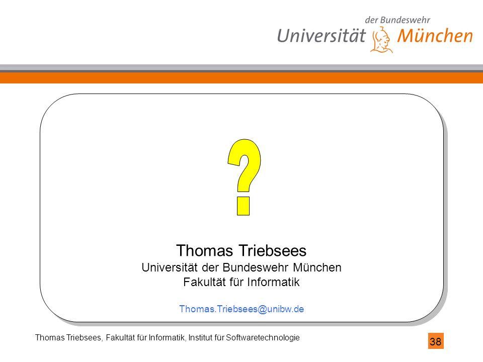 38 Thomas Triebsees, Fakultät für Informatik, Institut für Softwaretechnologie Thomas Triebsees Universität der Bundeswehr München Fakultät für Inform