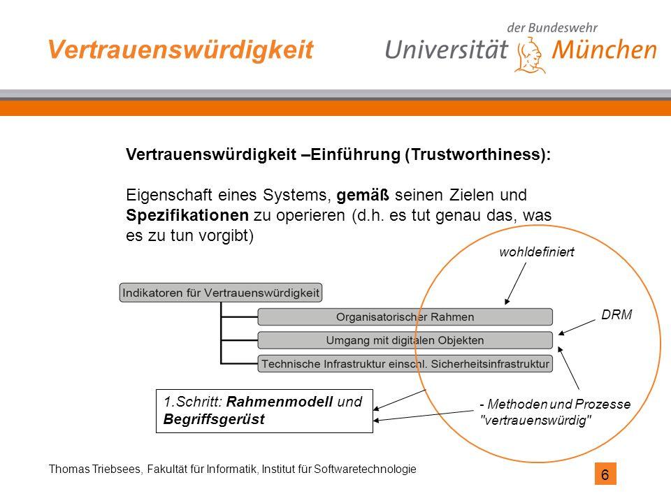 6 Thomas Triebsees, Fakultät für Informatik, Institut für Softwaretechnologie Vertrauenswürdigkeit Vertrauenswürdigkeit –Einführung (Trustworthiness):