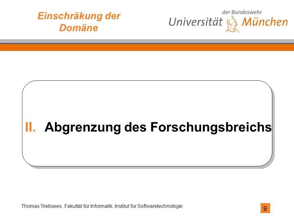 9 Thomas Triebsees, Fakultät für Informatik, Institut für Softwaretechnologie Einschräkung der Domäne II.Abgrenzung des Forschungsbreichs