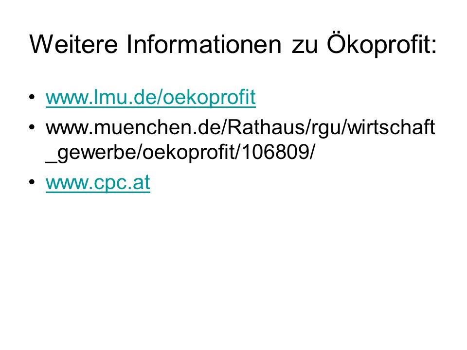Weitere Informationen zu Ökoprofit: www.lmu.de/oekoprofit www.muenchen.de/Rathaus/rgu/wirtschaft _gewerbe/oekoprofit/106809/ www.cpc.at