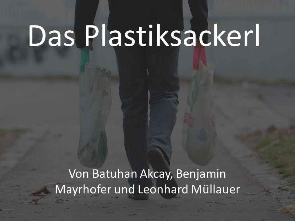 Das Plastiksackerl Von Batuhan Akcay, Benjamin Mayrhofer und Leonhard Müllauer