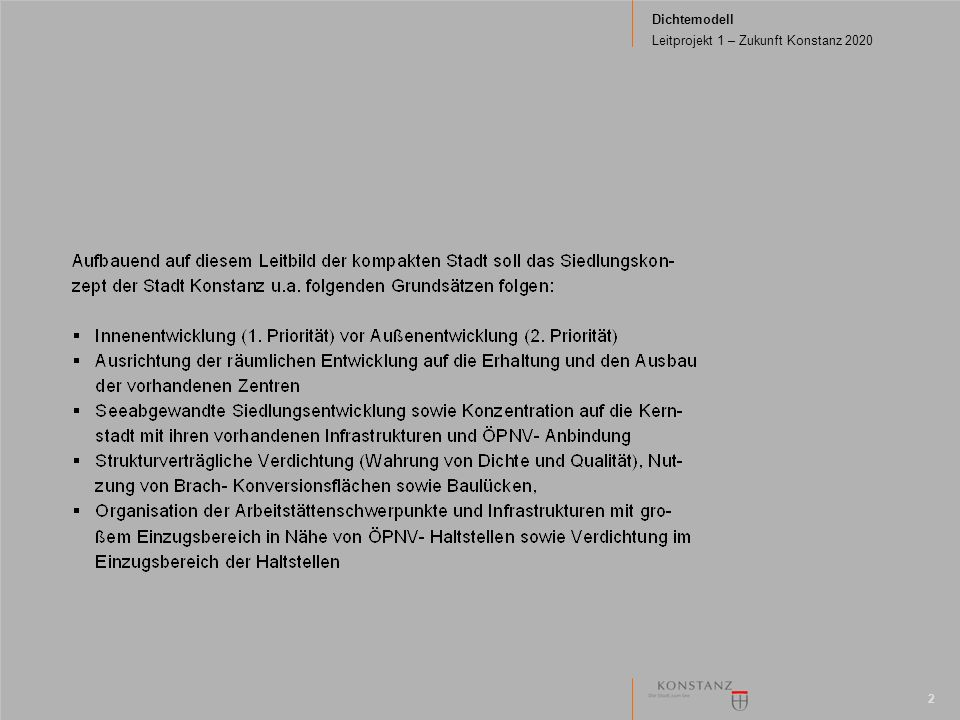 Dichtemodell Leitprojekt 1 – Zukunft Konstanz 2020 2 Wohnungsbedarf Die Stadt verzeichnet gegenwärtig ein Bevölkerungswachstum durch Zuwanderungen (durchschnittlicher Gesamtwanderungssaldo pro Jahr beträgt ca.