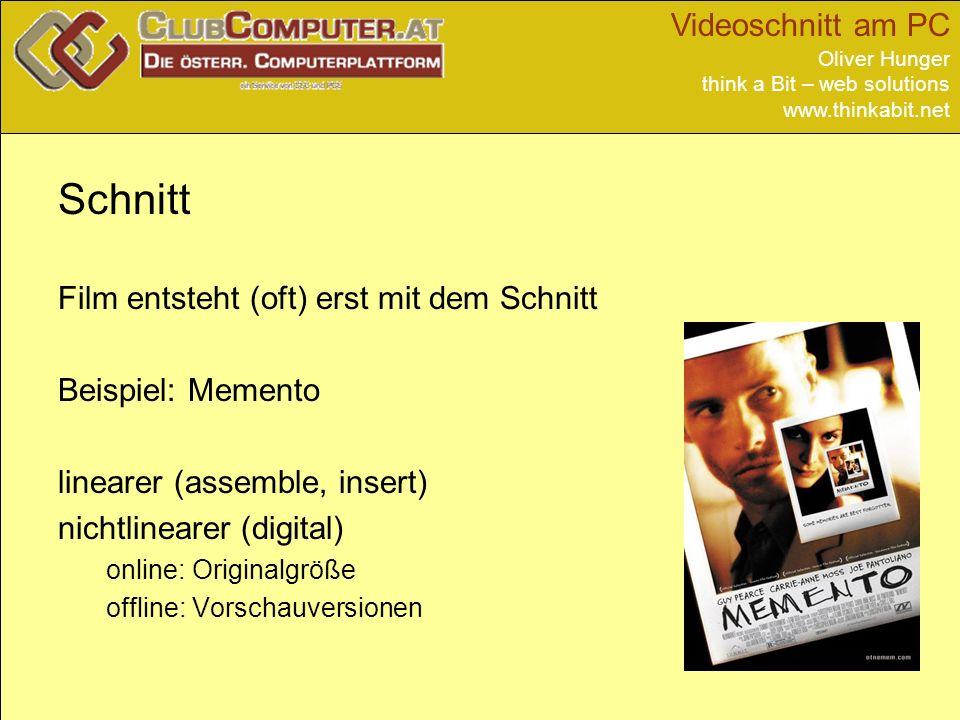 Videoschnitt am PC Oliver Hunger think a Bit – web solutions www.thinkabit.net Schnitt Film entsteht (oft) erst mit dem Schnitt Beispiel: Memento linearer (assemble, insert) nichtlinearer (digital) online: Originalgröße offline: Vorschauversionen