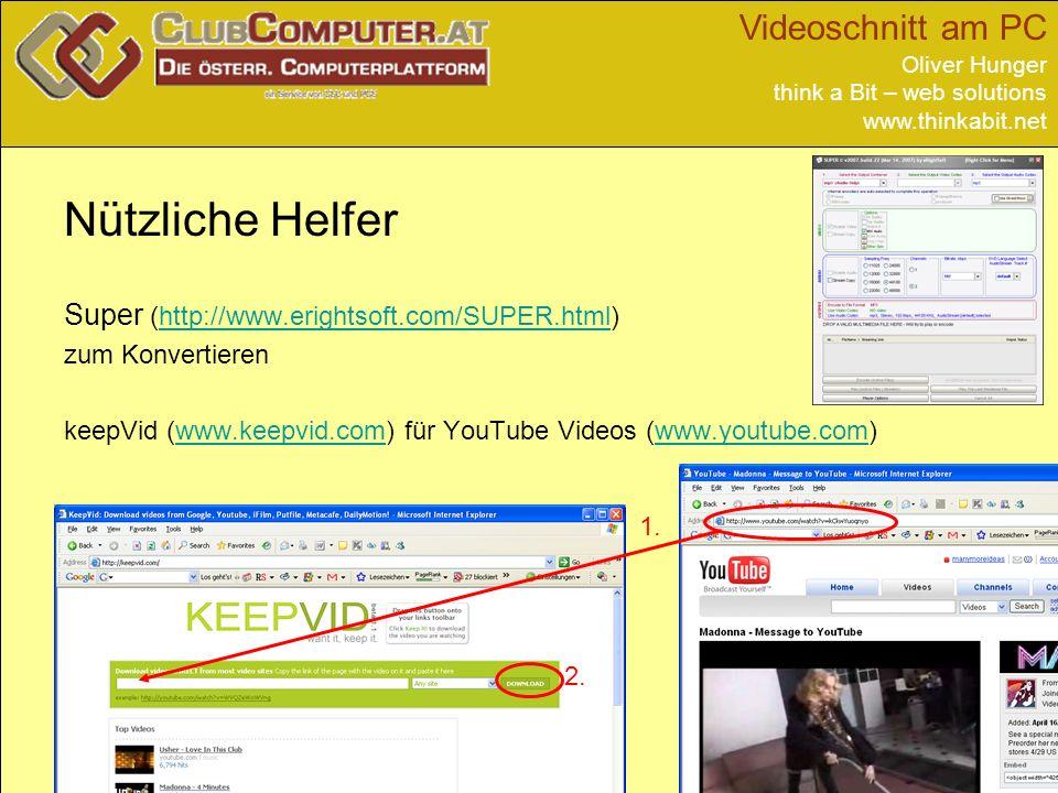 Videoschnitt am PC Oliver Hunger think a Bit – web solutions www.thinkabit.net Nützliche Helfer Super (http://www.erightsoft.com/SUPER.html)http://www.erightsoft.com/SUPER.html zum Konvertieren keepVid (www.keepvid.com) für YouTube Videos (www.youtube.com)www.keepvid.comwww.youtube.com 1.