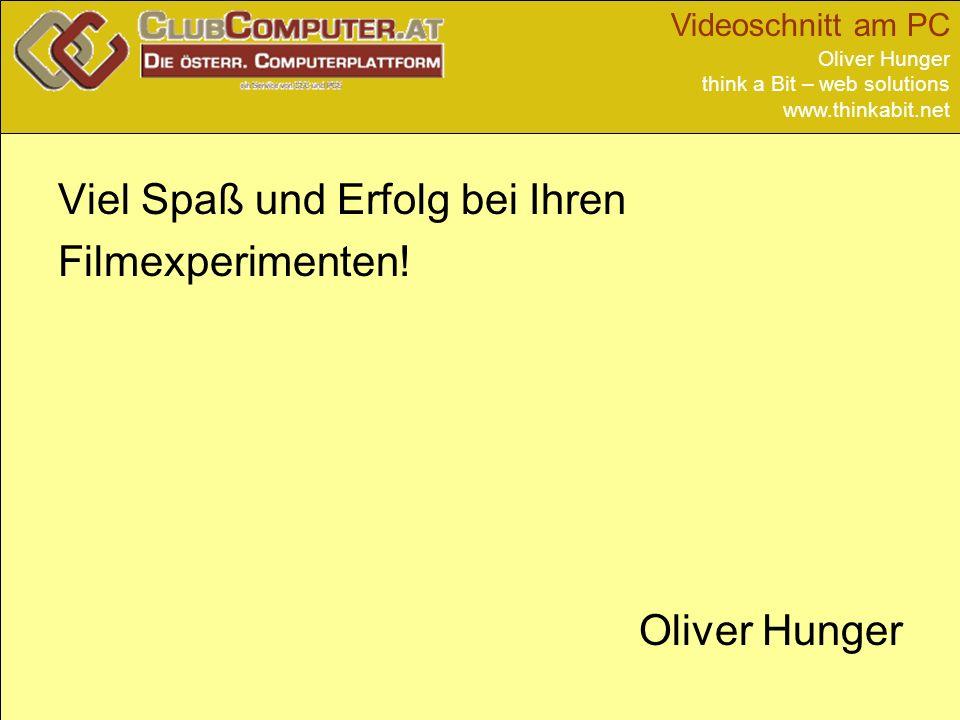 Videoschnitt am PC Oliver Hunger think a Bit – web solutions www.thinkabit.net Viel Spaß und Erfolg bei Ihren Filmexperimenten! Oliver Hunger