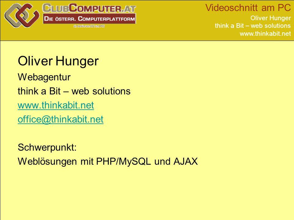 Oliver Hunger think a Bit – web solutions www.thinkabit.net Oliver Hunger Webagentur think a Bit – web solutions www.thinkabit.net office@thinkabit.net Schwerpunkt: Weblösungen mit PHP/MySQL und AJAX