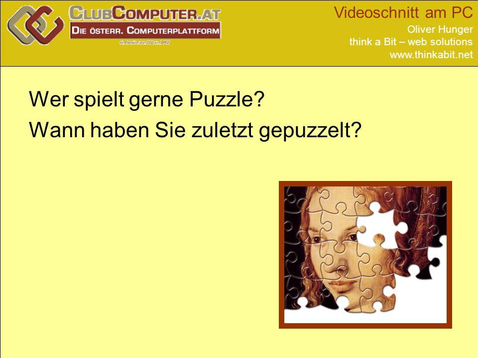 Videoschnitt am PC Oliver Hunger think a Bit – web solutions www.thinkabit.net Wer spielt gerne Puzzle? Wann haben Sie zuletzt gepuzzelt?