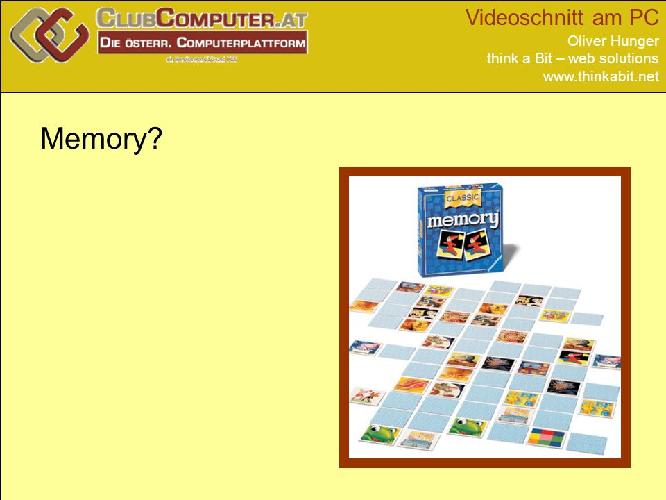 Videoschnitt am PC Oliver Hunger think a Bit – web solutions www.thinkabit.net Memory?