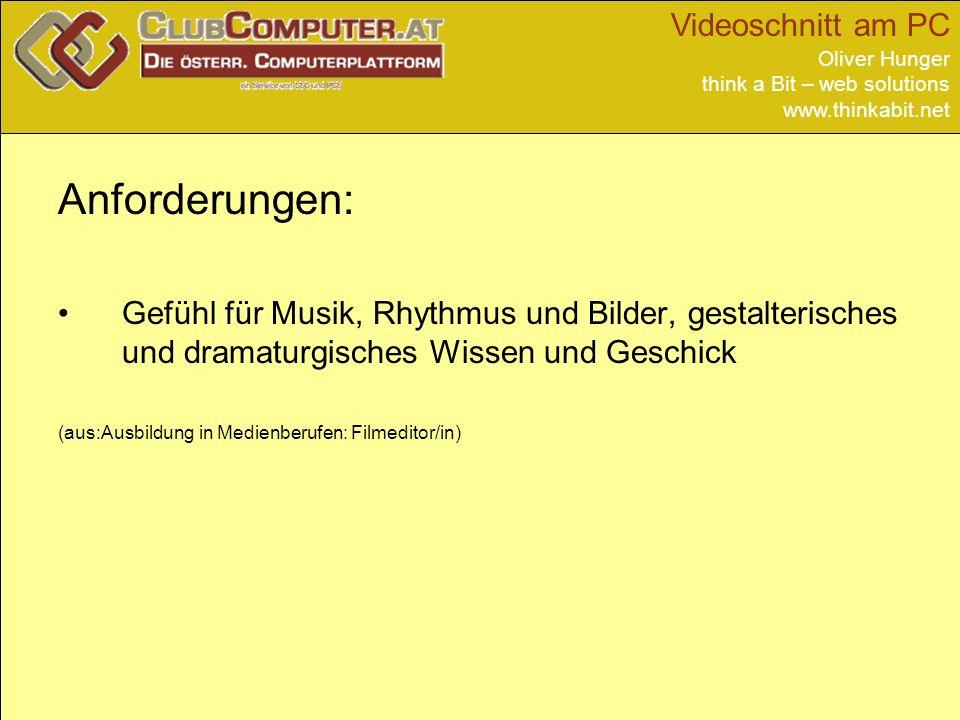 Videoschnitt am PC Oliver Hunger think a Bit – web solutions www.thinkabit.net Anforderungen: Gefühl für Musik, Rhythmus und Bilder, gestalterisches u